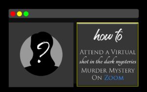 How to Attend a Virtual Shot In The Dark Mysteries Murder Mystery on Zoom