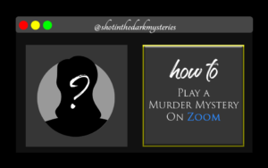 How to Play a Murder Mystery on Zoom