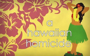 The Hawaiian Homicde, Murder Mystery Game